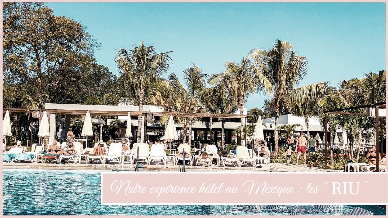 Notre expérience hôtel au Mexique : les «RIU»